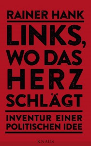 """Dieser Artikel ist ein Auszug aus dem neuen Buch """"Links, wo das Herz schlägt"""" von Rainer Hank."""